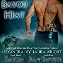 Bayon/Jean-Baptiste (Bayou Heat) (Volume 3) Audiobook by Laura Wright, Alexandra Ivy Narrated by Pyper Down