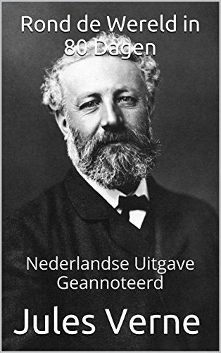 Jules Verne - Rond de Wereld in 80 Dagen - Nederlandse Uitgave - Geannoteerd: Nederlandse Uitgave - Geannoteerd (Dutch Edition)