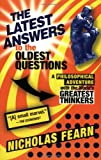The Latest Answers to the Oldest Questions: A Philosophical Adventure with the World's Greatest Thinkers (0802143474) by Nicholas Fearn