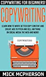 Copywriting: Copywriting For Beginners! - Learn How To Write Better Copy Content And Create Ads To Pitch And Sell Anything...
