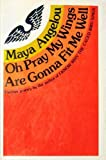 Oh Pray My Wings Are Gonna Fit Me Well (0394499514) by Angelou, Maya