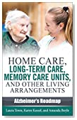 Home Care, Long-term Care, Memory Care Units, and Other Living Arrangements (Alzheimer's Roadmap Book 6)