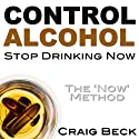Control Alcohol: Stop Drinking Now  by Craig Beck Narrated by Craig Beck