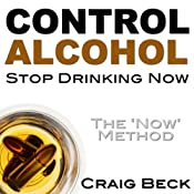 Control Alcohol: Stop Drinking Now | [Craig Beck]