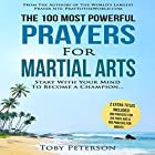 The 100 Most Powerful Prayers for Martial Arts: Start with Your Mind to Become a Champion Hörbuch von Toby Peterson Gesprochen von: Denese Steele, John Gabriel