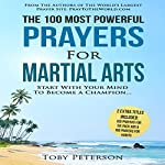 The 100 Most Powerful Prayers for Martial Arts: Start with Your Mind to Become a Champion | Toby Peterson