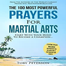 The 100 Most Powerful Prayers for Martial Arts: Start with Your Mind to Become a Champion Audiobook by Toby Peterson Narrated by Denese Steele, John Gabriel