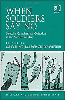 Downloads When Soldiers Say No: Selective Conscientious Objection in the Modern Military (Military and Defence Ethics) e-book