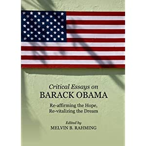 Critical Essays on Barack Obama: Re-affirming the Hope, Re-vitalizing the Dream