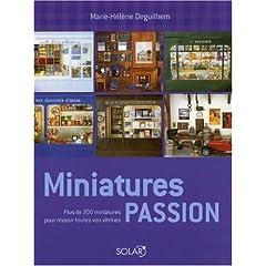 Miniatures passion : Plus de 200 miniatures pour réussir toutes vos vitrines