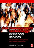 Risk management technology in financial services:risk control- stress testing- models- and IT systems and structures