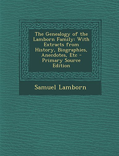 The Genealogy of the Lamborn Family: With Extracts from History, Biographies, Anecdotes, Etc