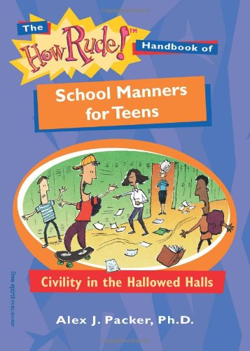 The How Rude! Handbook of School Manners for Teens: Civility in the Hallowed Halls (How Rude Handbooks for Teens)