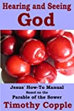 Hearing and Seeing God: Jesus' How-To Manual Based on the Parable of the Sower