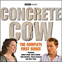 Concrete Cow: The Complete First Series (       UNABRIDGED) by BBC Audiobooks Ltd Narrated by Robert Webb, Olivia Colman
