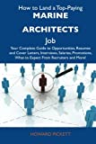 How to Land a Top-Paying Marine architects Job: Your Complete Guide to Opportunities, Resumes and Cover Letters, Interviews, Salaries, Promotions, What to Expect From Recruiters and More