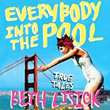 Everybody into the Pool: True Tales (       UNABRIDGED) by Beth Lisick Narrated by Erin Bennett