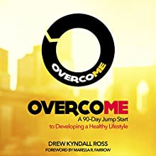Overcome: A 90-Day Jump Start to Developing a Healthy Lifestyle (       UNABRIDGED) by Drew Kyndall Ross Narrated by Erik Baker