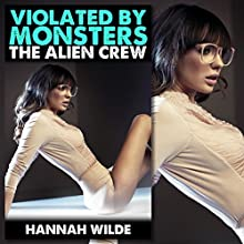 Violated By Monsters: The Alien Crew (       UNABRIDGED) by Hannah Wilde Narrated by Hannah Wilde