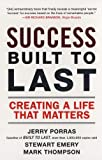img - for Success Built to Last: Creating a Life that Matters [Paperback] [2007] (Author) Jerry Porras, Stewart Emery, Mark Thompson book / textbook / text book