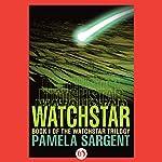 Watchstar: Watchstar Trilogy, Book 1 | Pamela Sargent
