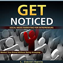 Get Noticed: Social Media Marketing for Entrepreneurs: Market Your Brand Without Being Annoying (       UNABRIDGED) by L. David Harris Narrated by L. David Harris