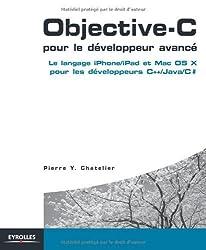 Objective-C pour le développeur avancé : Le langage iPhone/iPad et Mac OS X pour les développeurs C++/Java/C#