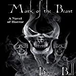 Mark of the Beast: A Novel of Horror | Brian Ball