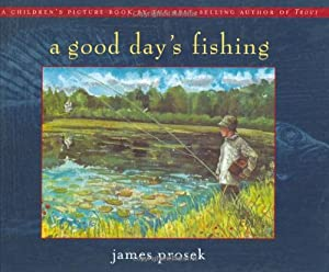 A good day 39 s fishing james prosek new and used books for Good day for fishing