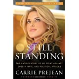 Still Standing: The Untold Story of My Fight Against Gossip, Hate, and Political Attacks ~ Carrie Prejean