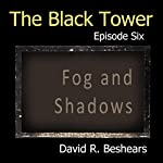 The Black Tower: Episode Six - Fog and Shadows, The Black Tower Serial, Book 6 | David R. Beshears