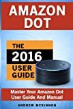 img - for Amazon Dot: Master Your Amazon Dot User Guide and Manual book / textbook / text book