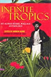 Infinite Tropics: An Alfred Russel Wallace Anthology (1859846521) by Alfred Russell Wallace