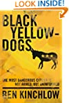 Black Yellowdogs: The Most Dangerous...