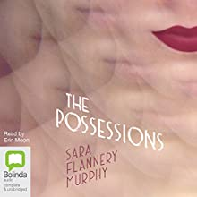 The Possessions Audiobook by Sara Flannery Murphy Narrated by Erin Moon