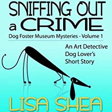 Sniffing Out a Crime: Dog Fosterer Museum Mysteries, Book 1 Audiobook by Lisa Shea Narrated by Rebecca Hunsel