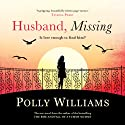 Husband, Missing Audiobook by Polly Williams Narrated by Eve Webster