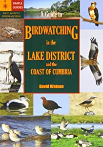 A Guide to Birdwatching in the Lake District and the Coast of Cumbria, David Watson