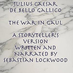 Julius Caesar De Bello Gallico, The War in Gaul: A Storyteller's Version Audiobook