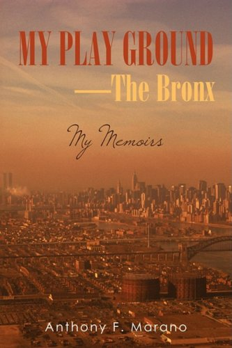 My Play Ground the Bronx: My Memoirs
