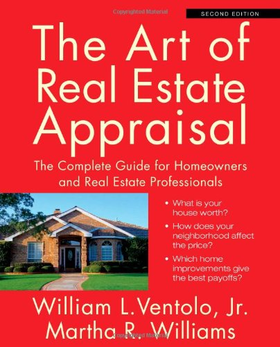 The Art of Real Estate Appraisal: The Complete Guide for Homeowners and Real Estate Professionals