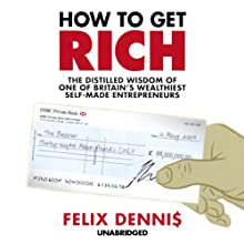 How to Get Rich (       UNABRIDGED) by Felix Dennis Narrated by David Ryder