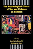 The Psychological Effects of War and Violence on Children