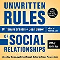 Unwritten Rules of Social Relationships: Decoding Social Mysteries Through the Unique Perspectives of Autism Audiobook by Temple Grandin Ph.D., Veronica Zysk, Sean Barron Narrated by Marlin May