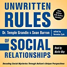 Unwritten Rules of Social Relationships: Decoding Social Mysteries Through the Unique Perspectives of Autism | Livre audio Auteur(s) : Temple Grandin Ph.D., Veronica Zysk, Sean Barron Narrateur(s) : Marlin May