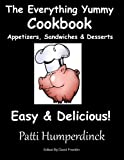 img - for The Everything Yummy Cookbook - Appetizers, Sandwiches & Desserts: Appetizers, Sandwiches & Desserts - Easy & Delicious! book / textbook / text book