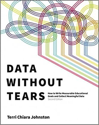 Data Without Tears: How to Write Measurable Educational Goals and Collect Meaningful Data, Second Edition