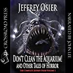 Don't Clean the Aquarium!: The Complete Works of Jeffrey Osier | Jeffrey Osier