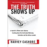 The Truth Shows Up: A Reporter's Fifteen-Year Odyssey Tracking Down the Truth About Mulroney, Schby Harvey Cashore