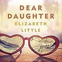 Dear Daughter Hörbuch von Elizabeth Little Gesprochen von: Bonnie Dennison